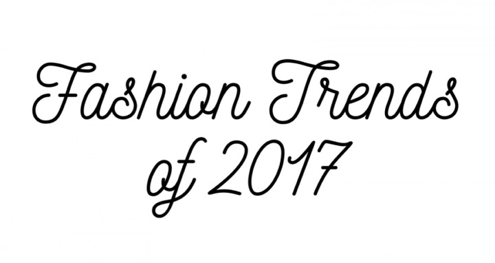 My Fave Fashion Trends of2017
